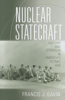 Nuclear Statecraft By Gavin, Francis J.
